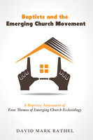 Baptists and the Emerging Church Movement - David Mark Rathel