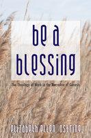 Be a Blessing - Elizabeth Ellen Ostring