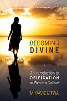 Becoming Divine - M. David Litwa