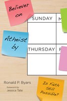Believer on Sunday, Atheist by Thursday - Ronald P. Byars