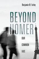 Beyond Homer - Benjamin W. Farley