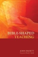 Bible-Shaped Teaching - John Shortt