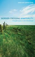 Border-Crossing Spirituality - Jung Eun Sophia Park