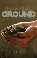 Breaking Ground - B.J. Condrey