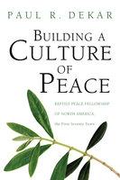 Building a Culture of Peace - Paul R. Dekar