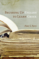 Brushing Up English to Learn Greek - Peter S. Perry