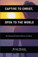 Captive to Christ, Open to the World - Brian Brock