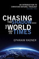 Chasing the Shadow—the World and Its Times - Ephraim Radner