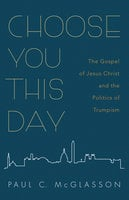 Choose You This Day - Paul C. McGlasson