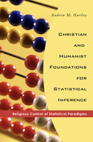 Christian and Humanist Foundations for Statistical Inference - Andrew M. Hartley