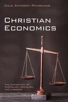 Christian Economics - Dale Anthony Pivarunas