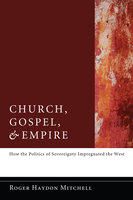 Church, Gospel, and Empire - Roger Haydon Mitchell