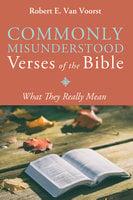 Commonly Misunderstood Verses of the Bible - Robert E. Van Voorst