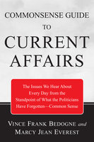 Commonsense Guide to Current Affairs - Vincent Frank Bedogne, Marcy Jean Everest