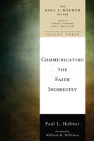 Communicating the Faith Indirectly - Paul L. Holmer