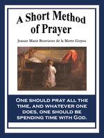 A Short Method of Prayer - Madame Jeanne-Marie Bouvier de la Motte-Guyon