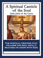 A Spiritual Canticle of the Soul and the Bridegroom Christ - Saint John of the Cross