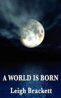 A World Is Born - Leigh Brackett