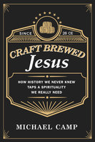 Craft Brewed Jesus - Michael Camp