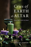Cries of Earth and Altar - Charles L. Bartow