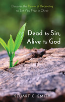 Dead to Sin, Alive to God - Stuart Carl Smith