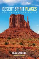 Desert Spirit Places - Brad Karelius