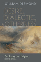 Desire, Dialectic, and Otherness - William Desmond