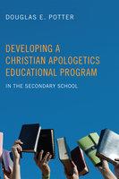 Developing a Christian Apologetics Educational Program - Douglas E. Potter