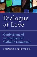 Dialogue of Love - Eduardo J. Echeverria