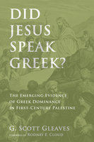Did Jesus Speak Greek? - G. Scott Gleaves