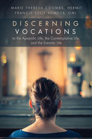 Discerning Vocations to the Apostolic Life, the Contemplative Life, and the Eremitic Life - Francis Kelly Nemeck, Marie Theresa Coombs
