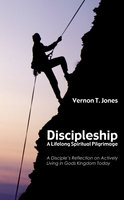 Discipleship: A Lifelong Spiritual Pilgrimage - Vernon T. Jones