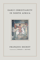 Early Christianity in North Africa - Francois Decret