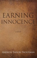 Earning Innocence - Andrew Taylor-Troutman