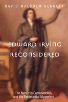 Edward Irving Reconsidered - David Malcolm Bennett