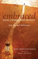Embraced: Many Stories, One Destiny - Mark French Buchanan