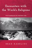 Encounters with the World's Religions - Brad Karelius