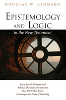 Epistemology and Logic in the New Testament - Douglas W. Kennard