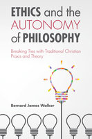 Ethics and the Autonomy of Philosophy - Bernard James Walker