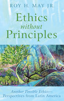 Ethics without Principles - Roy H. May