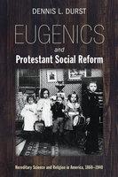 Eugenics and Protestant Social Reform - Dennis L. Durst