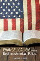 Evangelicalism and The Decline of American Politics - Jan G. Linn