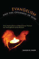Evangelism and the Openness of God - Vaughn W. Baker