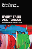 Every Tribe and Tongue - Michael Pasquale, Nathan L. K. Bierma