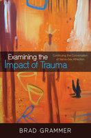 Examining the Impact of Trauma - Bradley D. Grammer