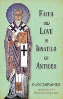 Faith and Love in Ignatius of Antioch - Olavi Tarvainen