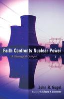 Faith Confronts Nuclear Power - John R. Gugel