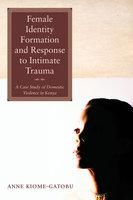 Female Identity Formation and Response to Intimate Violence - Anne Kiome-Gatobu