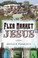 Flea Market Jesus - Arthur E. Farnsley