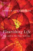 Flourishing Life - Sandra M. Levy-Achtemeier